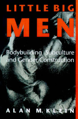 Picture of Little Big Men: Bodybuilding Subculture and Gender Construction