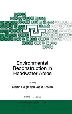 Picture of Environmental Reconstruction in Headwater Areas: Proceedings of the NATO Advanced Research Workshop on Environmental Reconstrcution in Headwater Areas in Liberec and Prague, Czech Republic, November 21-26, 1997