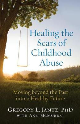 Picture of Healing the Scars of Childhood Abuse: Moving Beyond the Past Into a Healthy Future