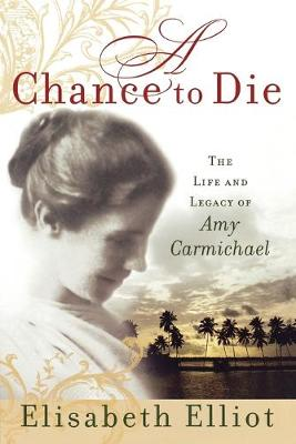 Picture of A Chance to Die: The Life and Legacy of Amy Carmichael
