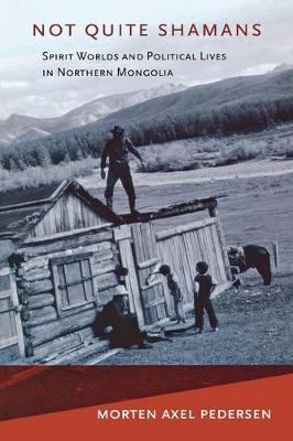 Picture of Not Quite Shamans: Spirit Worlds and Political Lives in Northern Mongolia