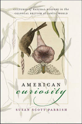Picture of American Curiosity: Cultures of Natural History in the Colonial British Atlantic World