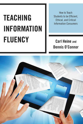 Picture of Teaching Information Fluency: How to Teach Students to be Efficient, Ethical, and Critical Information Consumers