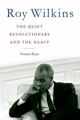 Picture of Roy Wilkins: The Quiet Revolutionary and the NAACP
