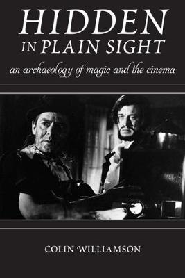 Picture of Hidden in Plain Sight: An Archaeology of Magic and the Cinema