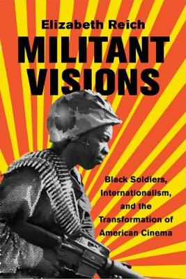 Picture of Militant Visions: Black Soldiers, Internationalism, and the Transformation of American Cinema