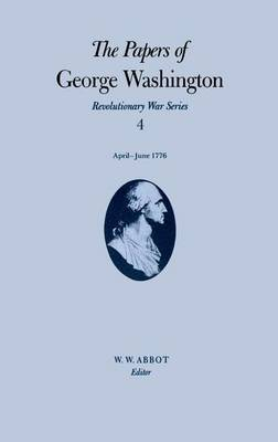 Picture of The Papers of George Washington: v.4: Revolutionary War Series: Apr.-June 1776