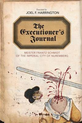 Picture of The Executioner's Journal: Meister Frantz Schmidt of the Imperial City of Nuremberg