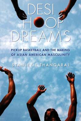 Picture of Desi Hoop Dreams: Pickup Basketball and the Making of Asian American Masculinity