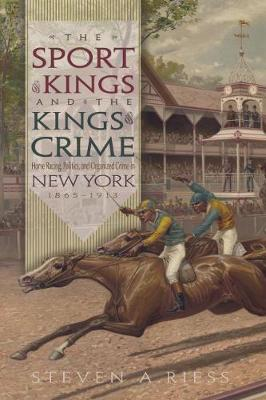 Picture of The Sport of Kings and the Kings of Crime: Horse Racing, Politics and Organized Crime in New York, 1865-1913