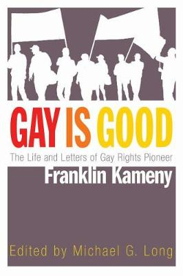 Picture of Gay is Good: The Life and Letters of Gay Rights Pioneer Franklin Kameny