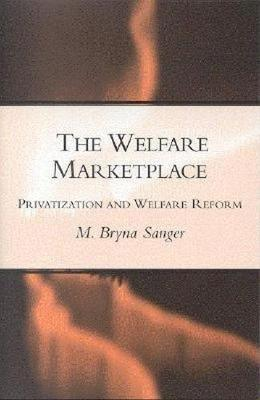 Picture of The Welfare Marketplace: Privatization and Welfare Reform