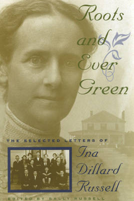 Picture of Roots and Ever Green: The Selected Letters of Ina Dillard Russell