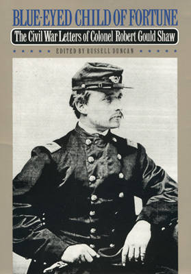 Picture of Blue-eyed Child of Fortune: Civil War Letters of Colonel Robert Gould Shaw