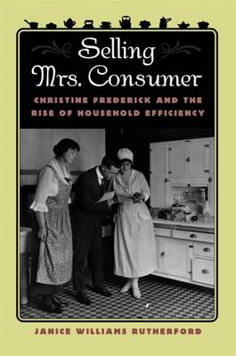 Picture of Selling Mrs. Consumer: Christine Frederick and the Rise of Household Efficiency