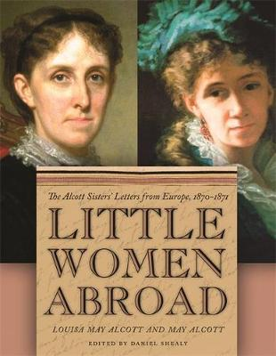 Picture of Little Women Abroad: The Alcott Sisters' Letters from Europe, 1870-1871