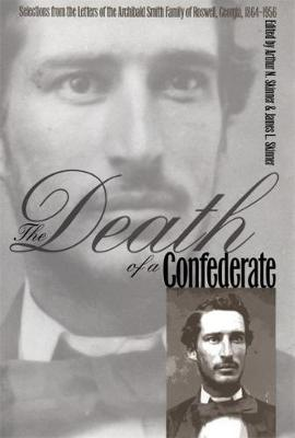 Picture of The Death of a Confederate: Selections from the Letters of the Archibald Smith Family of Roswell, Georgia, 1864-1956
