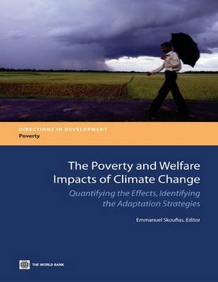 Picture of The Poverty and Welfare Impacts of Climate Change: Quantifying the Effects, Identifying the Adaptation Strategies
