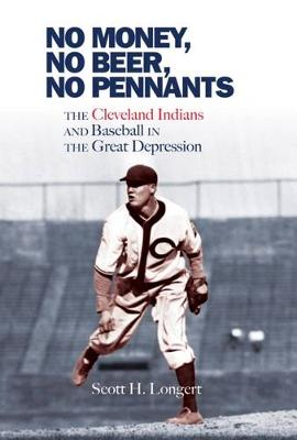 Picture of No Money, No Beer, No Pennants: The Cleveland Indians and Baseball in the Great Depression