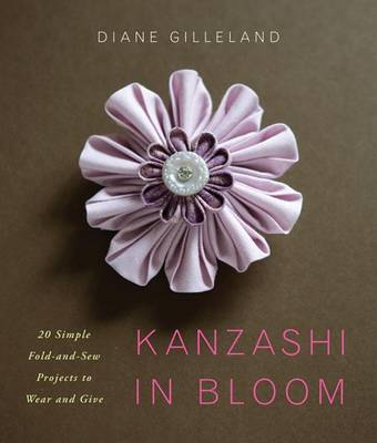 Picture of Kanzashi in Bloom: 20 Simple Fold-and-Sew Projects to Wear and Give