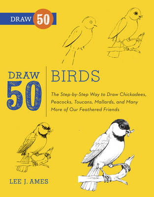 Picture of Draw 50 Birds: The Step-by-step Way to Draw Chickadees, Peacocks, Toucans, Mallards, and Many More of Our Feathered Friends