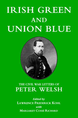Picture of Irish Green and Union Blue: The Civil War Letters of Peter Welsh, Color Sergeant, 28th Massachusetts