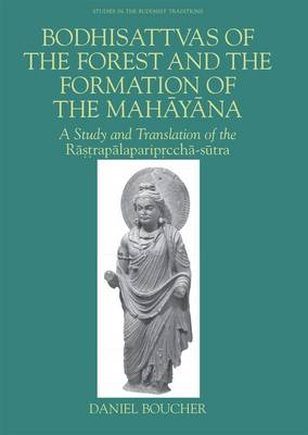 Picture of Bodhisattvas of the Forest and the Formation of the Mahayana: A Study and Translation of the Rastrapalapariprccha-sutra