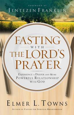 Picture of Fasting with the Lord's Prayer: Experience a Deeper and More Powerful Relationship with God