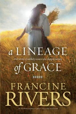 Picture of A Lineage of Grace: Five Stories of Unlikely Women Who Changed Eternity