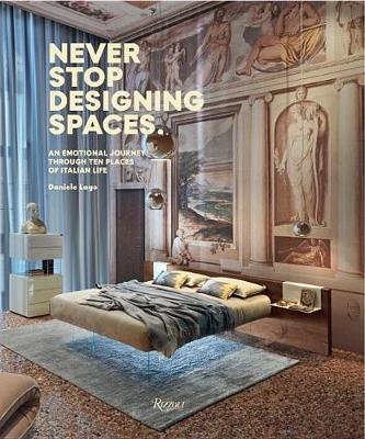 Picture of Never Stop Designing Spaces: An Emotional Journey Through Ten Places of Italian Life