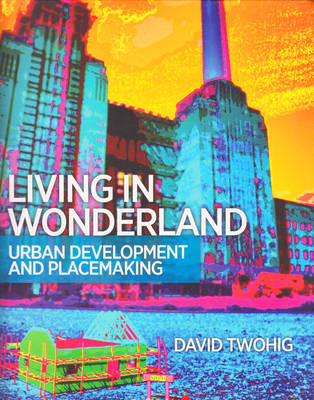 Picture of Living in Wonderland: Urban Development and Placemaking