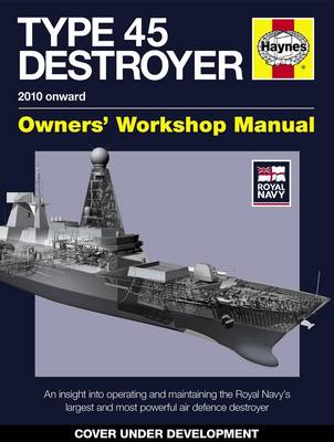 Picture of Royal Navy Type 45 Destroyer Manual: An Insight into Operating and Maintaining the Royal Navy's Largest and Most Powerful Air Defence Destroyer