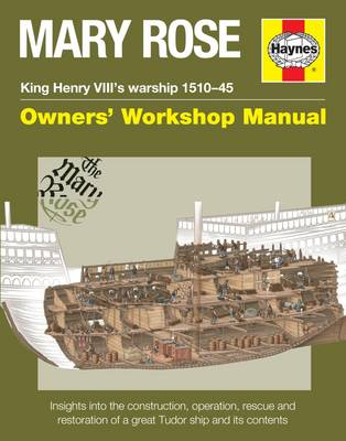 Picture of Mary Rose - King Henry VIII's Warship 1510-45: Insights into the Construction, Operation, Rescue and Restoration of a Great Tudor Ship and its Contents