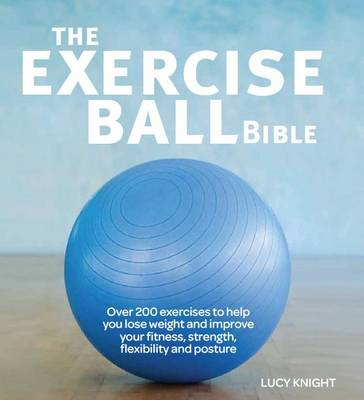Picture of The Exercise Ball Bible: Over 200 Exercises to Help You Lose Weight and Improve Your Fitness, Strength, Flexibility and Posture