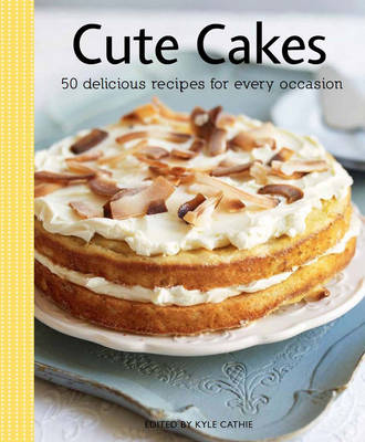 Picture of Cute Cakes: 50 Delectable Recipes for Every Occasion