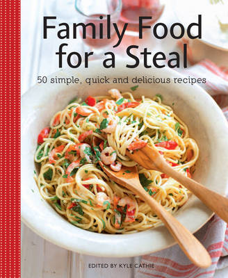 Picture of Family Food for a Steal: 50 Quick, Simple and Utterly Delicious Meals