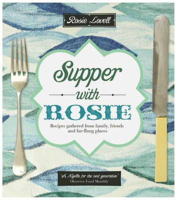 Picture of Supper with Rosie: Recipes from Family, Friends and Far-flung Places