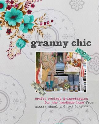 Picture of Granny Chic: Crafty Recipes and Inspiration for the Handmade Home by Dottie Angel and Ted & Agnes