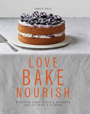 Picture of Love Bake Nourish: Healthier Cakes, Bakes and Puddings Full of Fruit and Flavour