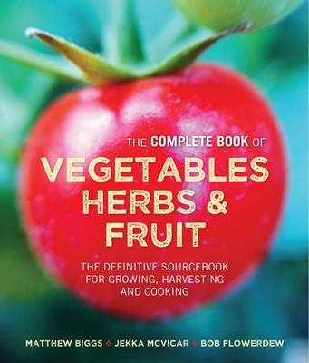 Picture of The Complete Book of Vegetables, Herbs & Fruit: The Definitive Sourcebook for Growing, Harvesting and Cooking