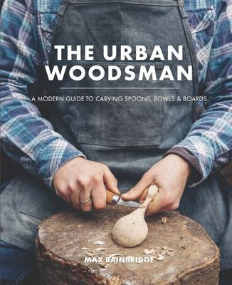 Picture of The Urban Woodsman: A Modern Guide to Carving Spoons, Bowls and Boards