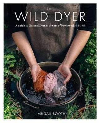 Picture of The Wild Dyer: A guide to natural dyes & the art of patchwork & stitch
