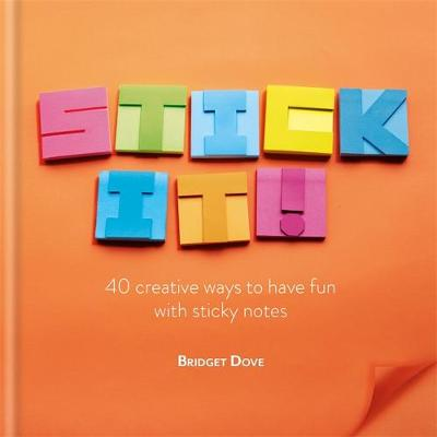 Picture of Stick It!: 40 creative ways to have fun with sticky notes