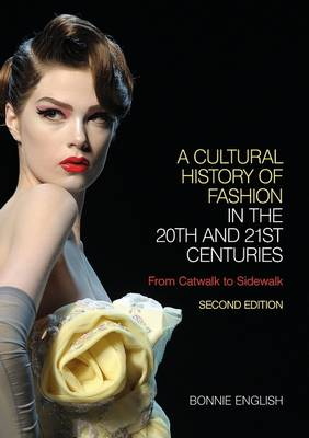 Picture of A Cultural History of Fashion in the 20th and 21st Centuries: From Catwalk to Sidewalk