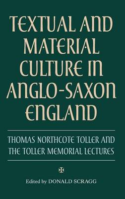 Picture of Textual and Material Culture in Anglo-Saxon England: Thomas Northcote Toller and the Toller Memorial Lectures