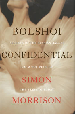 Picture of Bolshoi Confidential: Secrets of the Russian Ballet--from the Rule of the Tsars to Today
