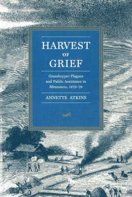 Picture of Harvest of Grief: Grasshopper Plagues and Public Assistance in Minnesota, 1873-78