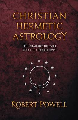 Picture of Christian Hemetic Astrology: The Star of the Magi and the Life of Christ