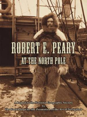 Picture of Robert E. Peary at the North Pole: A Report to the National Geographic Society by the Foundation for the Promotion of the Art of Navigation