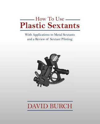 Picture of How to Use Plastic Sextants: With Applications to Metal Sextants and a Review of Sextant Piloting